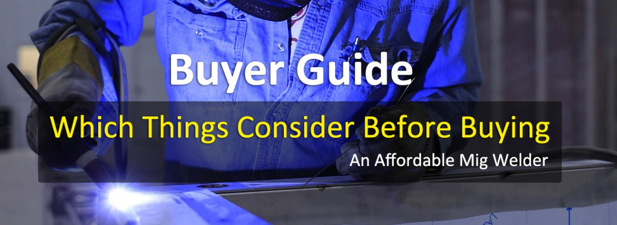 Buyer Guide for an Affordable Mig welder