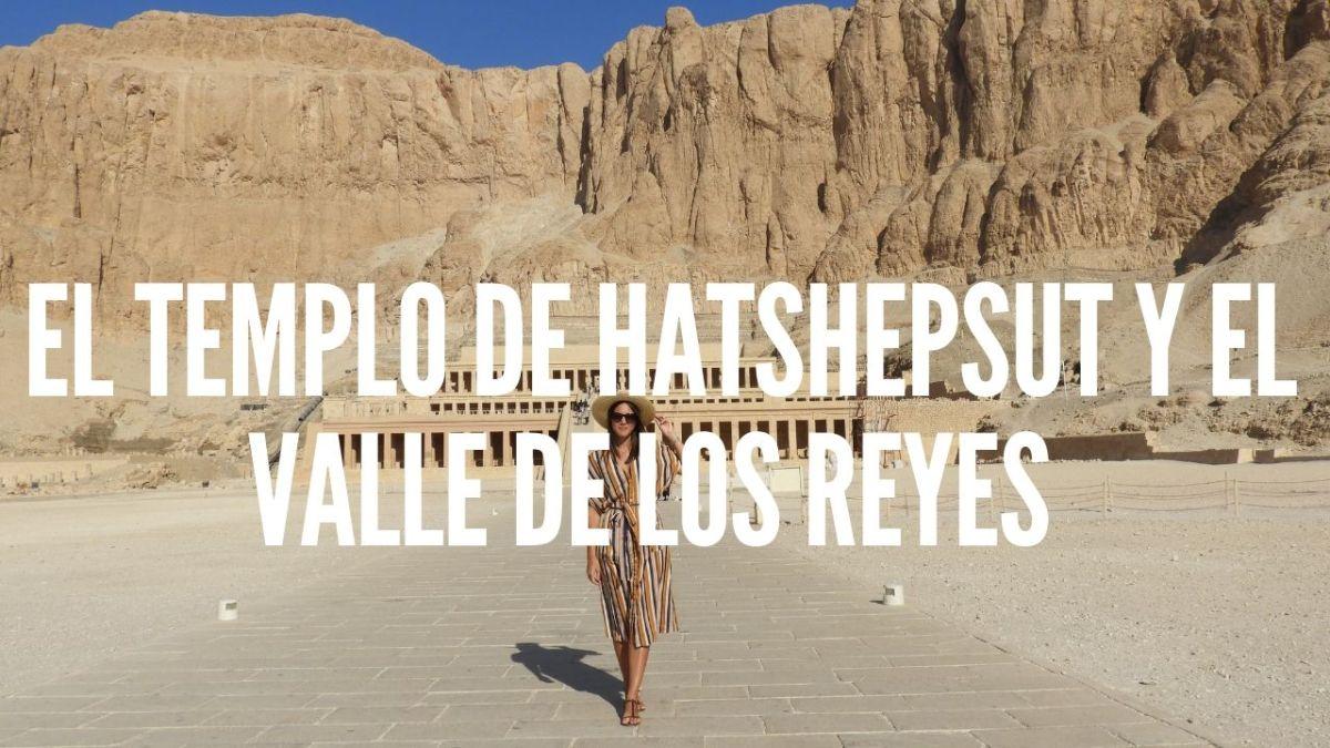 EL TEMPLO DE HATSHEPSUT Y EL VALLE DE LOS REYES