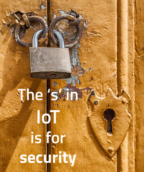 The 's' in IoT is for security