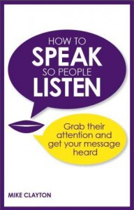 How to Speak so People Listen by Mike Clayton