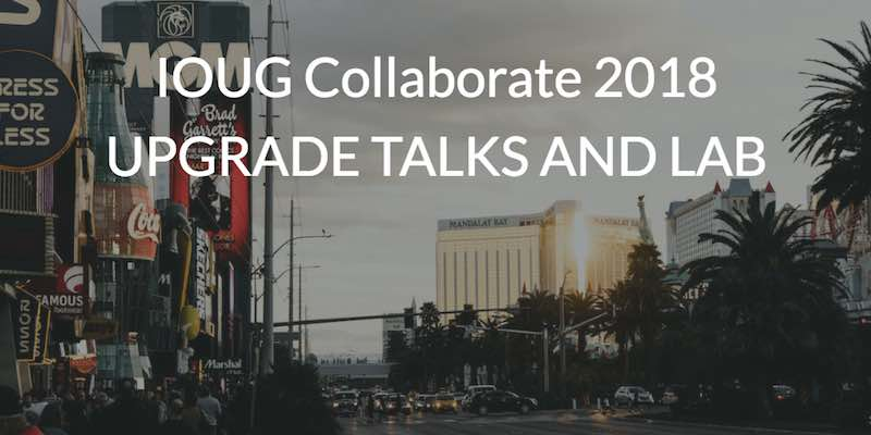 IOUG Collaborate 2018 in Las Vegas - Upgrade Talk and Lab