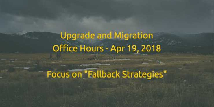 Upgrade and Migration Office Hours on April 19, 2018