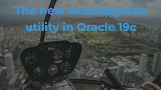 The new AutoUpgrade utility in Oracle 19c