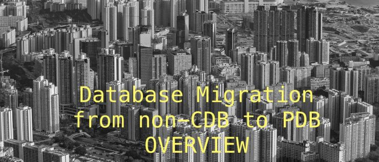Database Migration from non-CDB to PDB - Overview