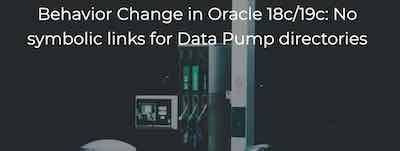Behavior Change in Oracle 18c/19c: No symbolic links for Data Pump directories