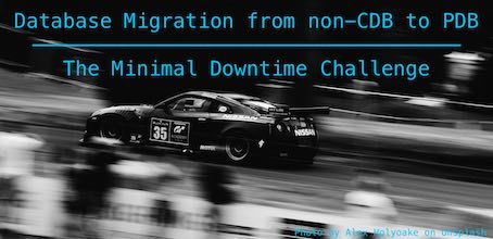 Database Migration from non-CDB to PDB – The Minimal Downtime Challenge