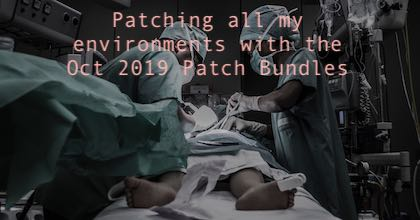 Patching all my environments with the Oct 2019 Patch Bundles