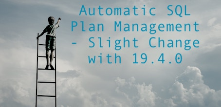 Automatic SQL Plan Management - Slight Change with 19.4.0automaticSPMsmall