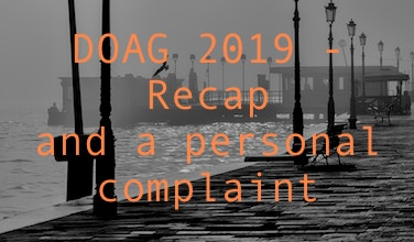 DOAG 2019 - Recap and a personal complaint