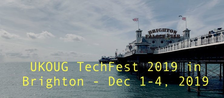 UKOUG TechFest 2019 in Brighton - Dec 1-4, 2019