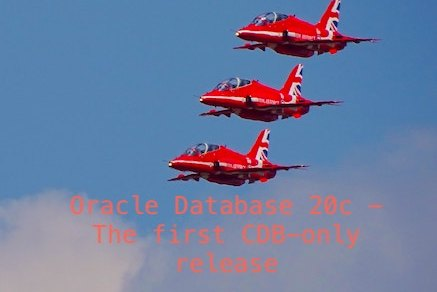 Oracle Database 20c - The first CDB-only release