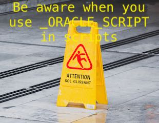 Be aware when you use _ORACLE_SCRIPT in scripts