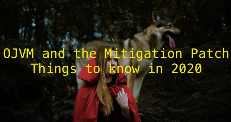 OJVM and the Mitigation Patch - Things to know