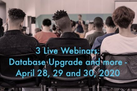 3 Live Webinars: Database Upgrade and more - April 28, 29 and 30, 2020