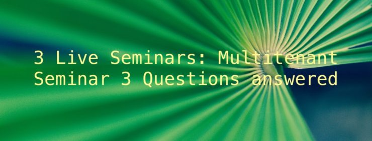 3 Live Seminars: Multitenant Seminar 3 Questions answered