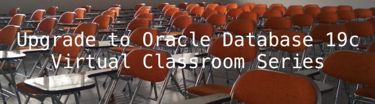 Upgrade to Oracle Database 19c - Virtual Classroom Series