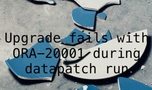 Upgrade fails with ORA-20001 during datapatch run