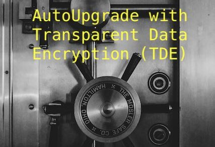 AutoUpgrade with Transparent Data Encryption (TDE)