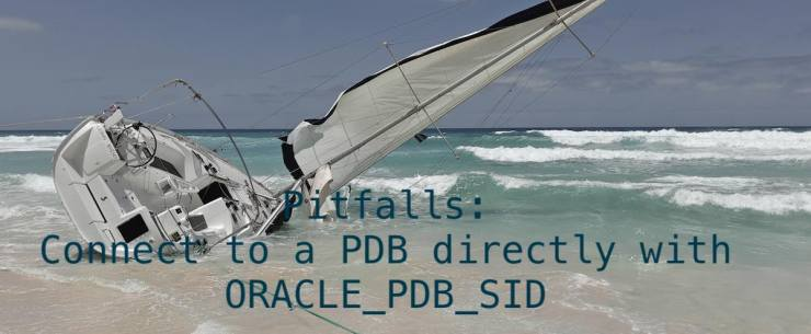 Pitfalls: Connect to a PDB directly with ORACLE_PDB_SID
