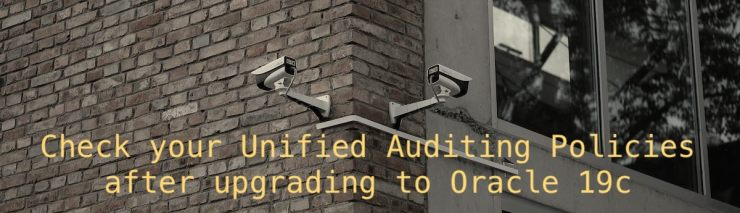 Check your Unified Auditing Policies after upgrading to Oracle 19c