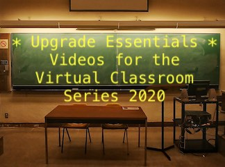Upgrade Essentials - Videos for the Virtual Classroom Series 2020