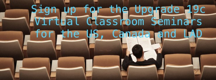 Sign up for the Upgrade 19c Virtual Classroom Seminars for the US, Canada and LAD