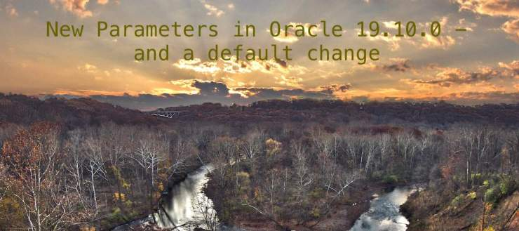 New Parameters in Oracle 19.10.0 - and a default change