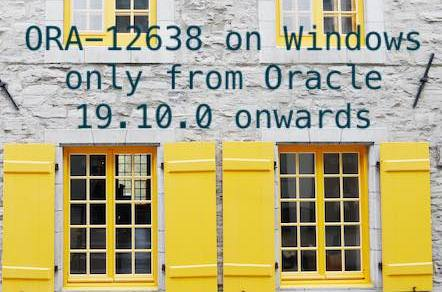 ORA-12638 on Windows only from Oracle 19.10.0 onward