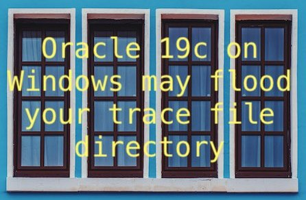 Oracle 19c on Windows may flood your trace file directory