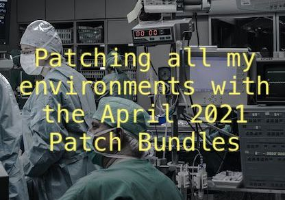 Patching all my environments with the April 2021 Patch Bundles