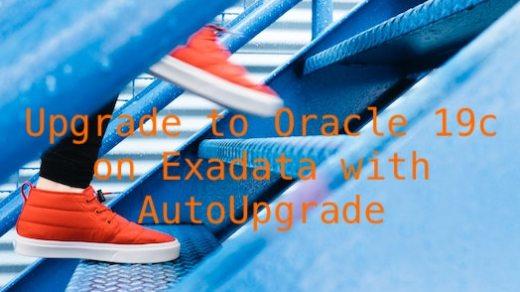Upgrade to Oracle 19c on Exadata with AutoUpgrade