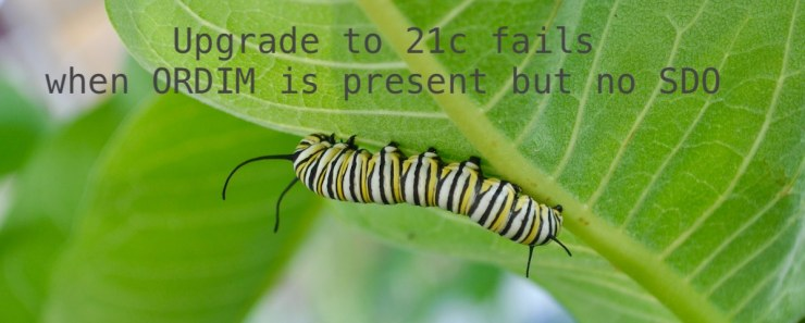 Pitfall: Upgrade to 21c fails when ORDIM is present but no SDO