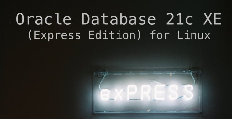 Oracle Database 21c XE (Express Edition) for Linux