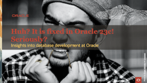 Huh? It is fixed in Oracle 23c?