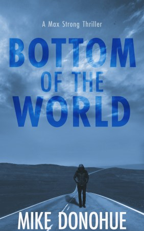 bottom of the world - max strong thriller #2 by mike donohue