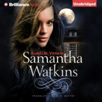 """Samantha Watkins: Chronicles of an Extraordinary Ordinary Life (Samantha Watkins #1)"" by Aurélie Venem, translated by S.E. Battis"