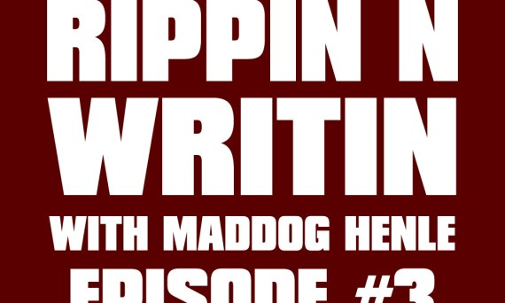 RIPPIN N WRITIN WITH MADDOG HENLE EPISODE 3