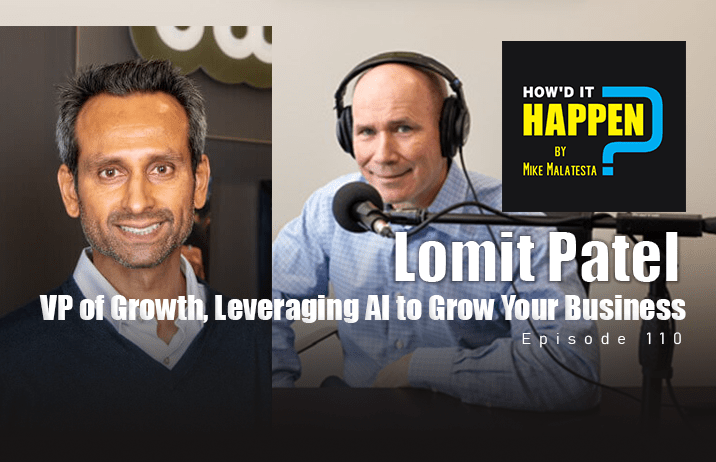 Lomit Patel, VP of Growth, Leveraging AI to Grow Your Business How It Happen Podcast