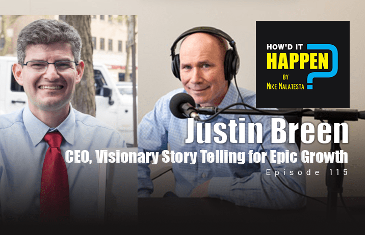 Justin Breen CEO Visionary Story Telling for Epic Growth How It Happen Podcast