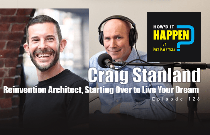 Craig Stanland Reinvention Architect, Starting Over to Live Your Dream - Podcast Episode 126