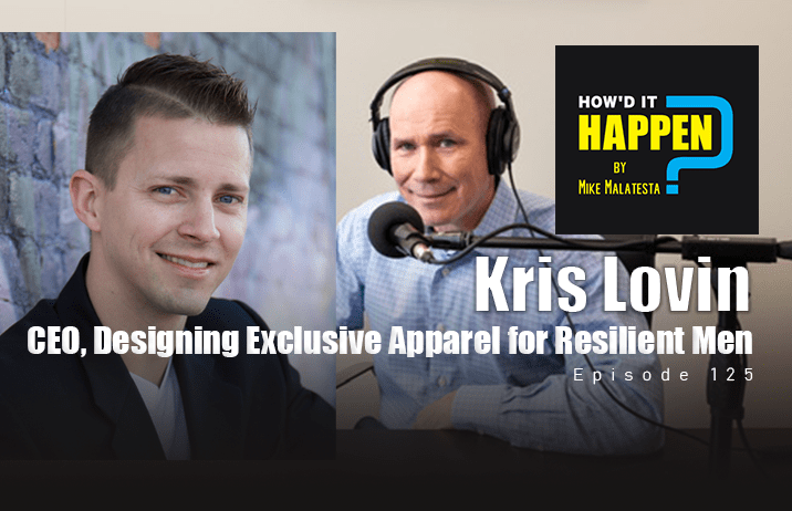 Kris Lovin CEO Designing Exclusive Apparel for Resilient Men Howd It Happen Podcast Ep125