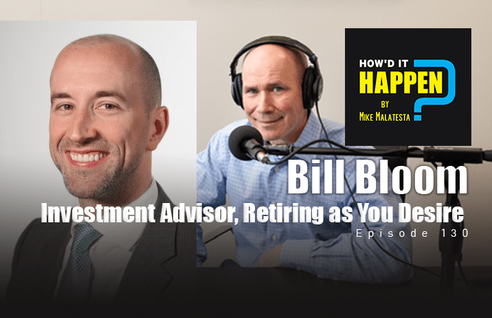 Bill Bloom, Investment Advisor, Retiring As You Desire - Episode 130