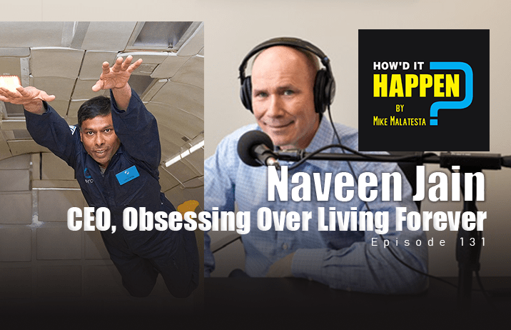 Naveen Jain, CEO and Founder, Obsessing Over Living Forever - Episode 131