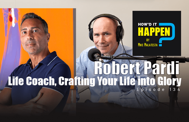 Robert Pardi Life Coach Crafting Your Life Into Glory Episode 134
