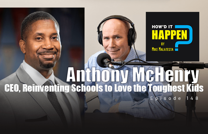 Anthony McHenry, CEO, ReInventing Schools to Love the Toughest Kids - Episode 148