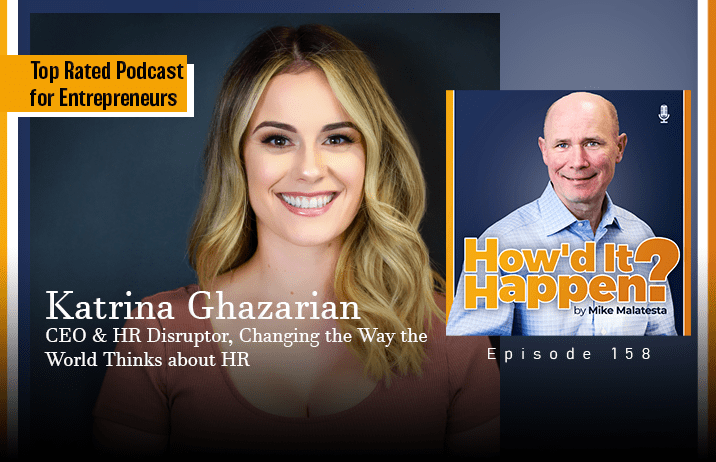 Katrina Ghazarian, CEO and Disruptor, Changing the Way the World Thinks about HR - Episode 158