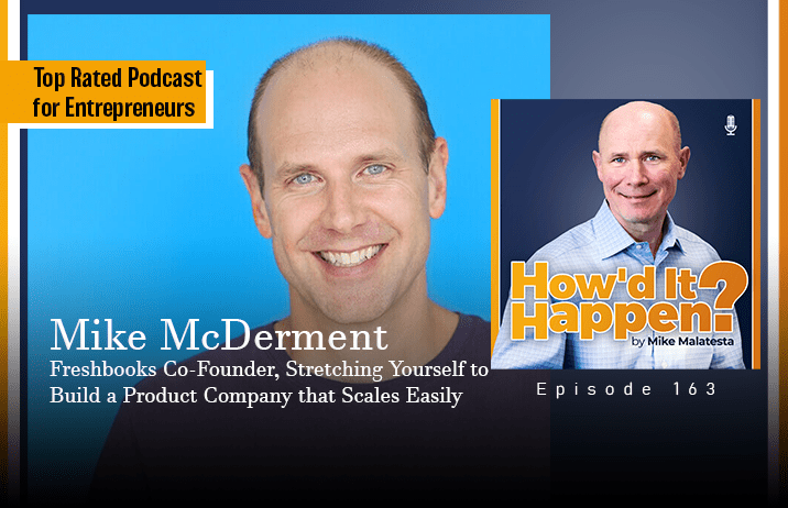 Mike McDerment, Freshbooks Co-Founder, Stretching Yourself to Build a Product Company that Scales Easily, Episode 163