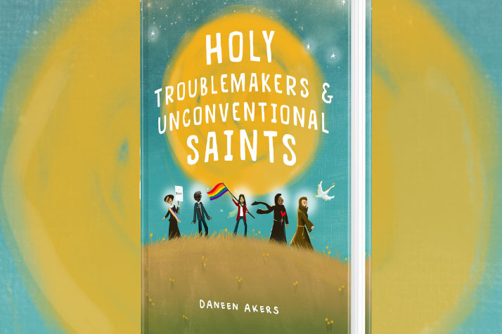 Holy Troublemakers and Unconventional Saints