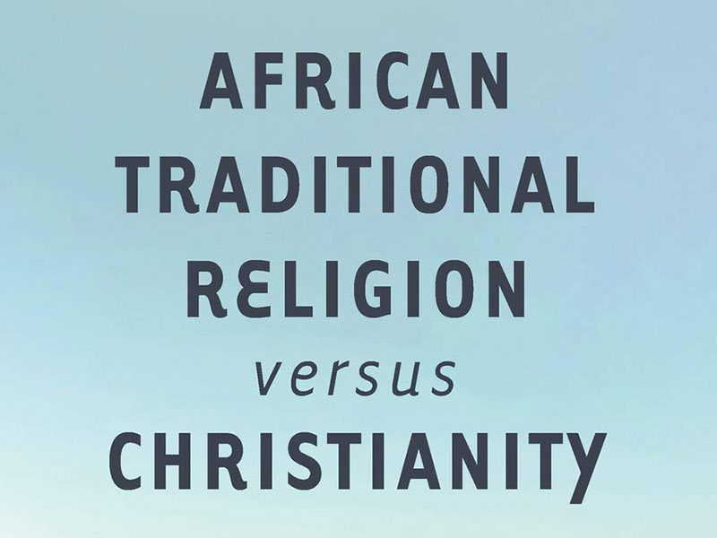 African Traditional Religion versus Christianity