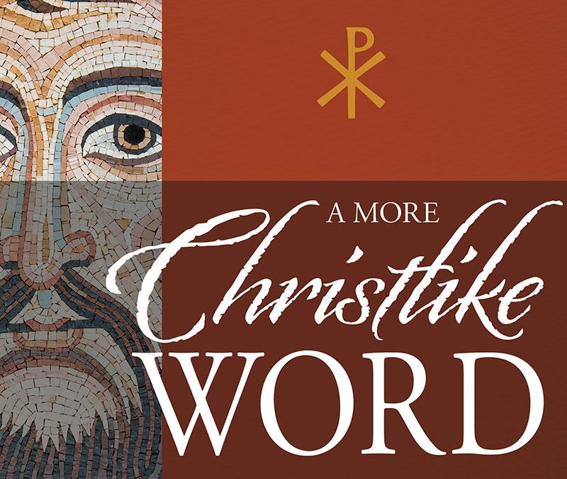 A More Christlike Word